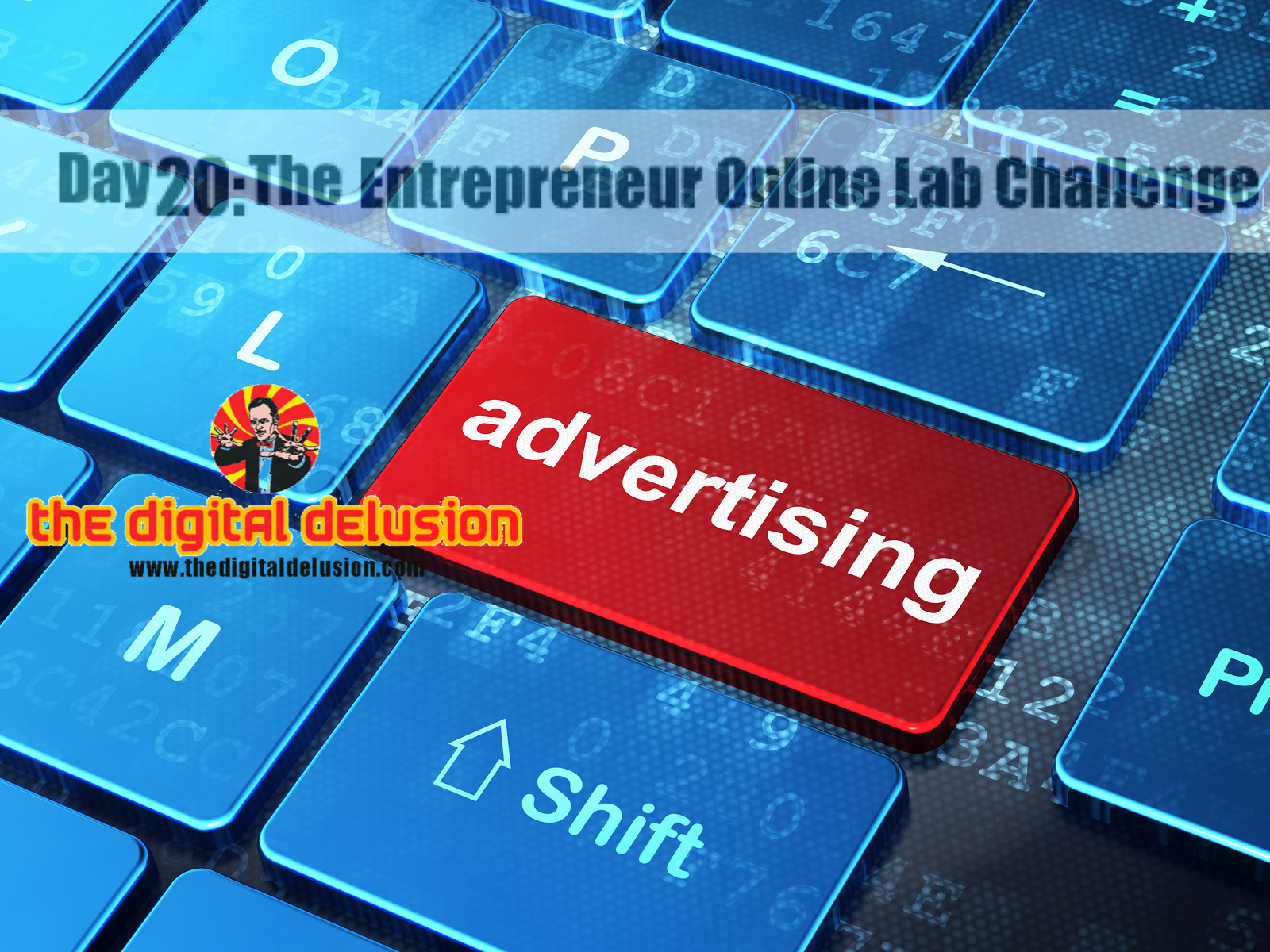 The Digital Delusion Day 20-Entrepreneur Online Lab Challenge Advertising-2-2