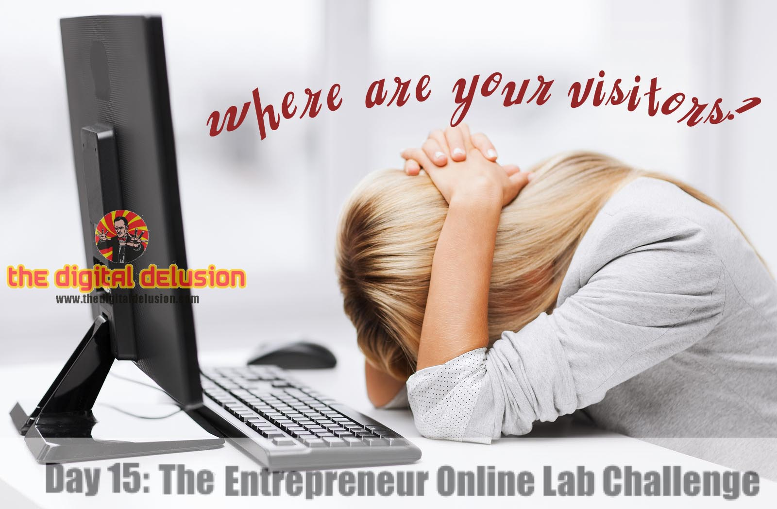 The Digital Delusion Entrepreneur Online Lab Challenge Day 15 copy-2-2